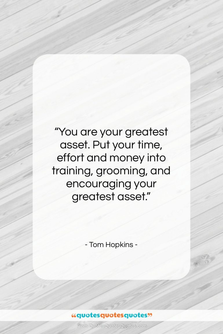 """Tom Hopkins quote: """"You are your greatest asset. Put your…""""- at QuotesQuotesQuotes.com"""