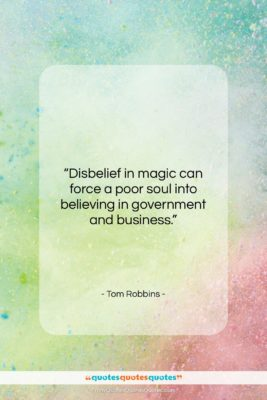 """Tom Robbins quote: """"Disbelief in magic can force a poor…""""- at QuotesQuotesQuotes.com"""