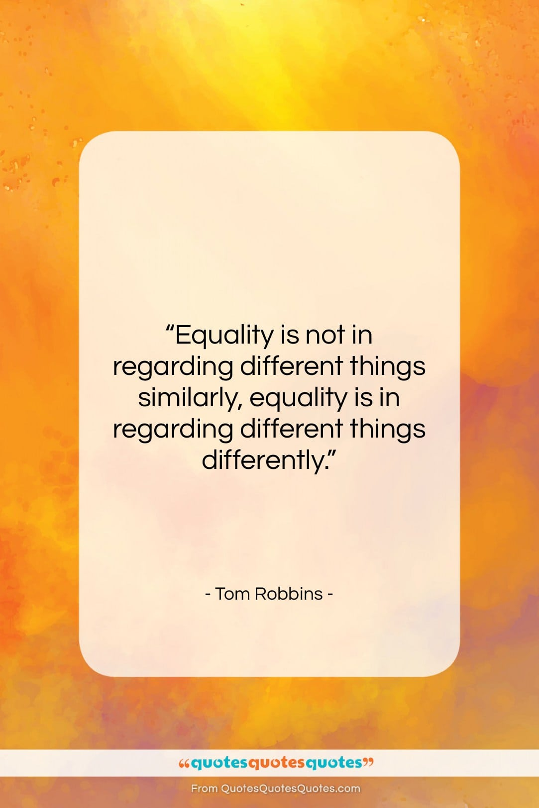 """Tom Robbins quote: """"Equality is not in regarding different things…""""- at QuotesQuotesQuotes.com"""