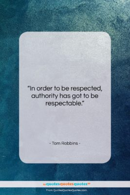 """Tom Robbins quote: """"In order to be respected, authority has…""""- at QuotesQuotesQuotes.com"""