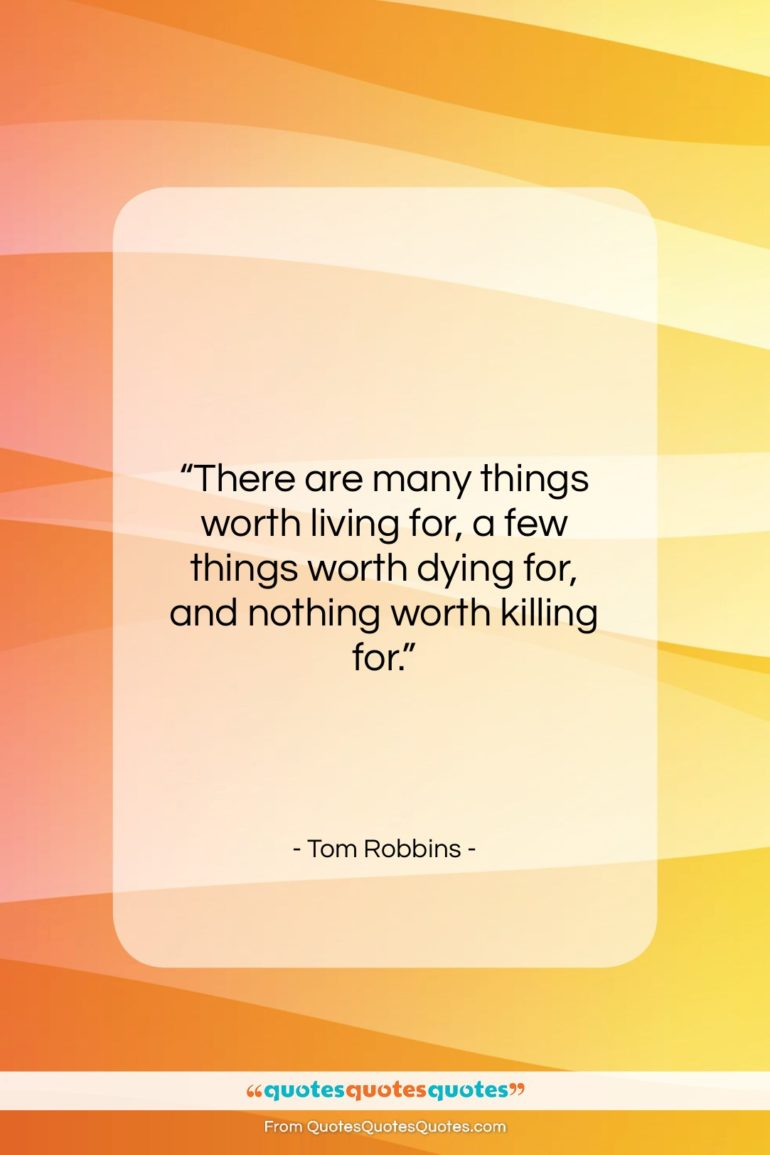"""Tom Robbins quote: """"There are many things worth living for,…""""- at QuotesQuotesQuotes.com"""