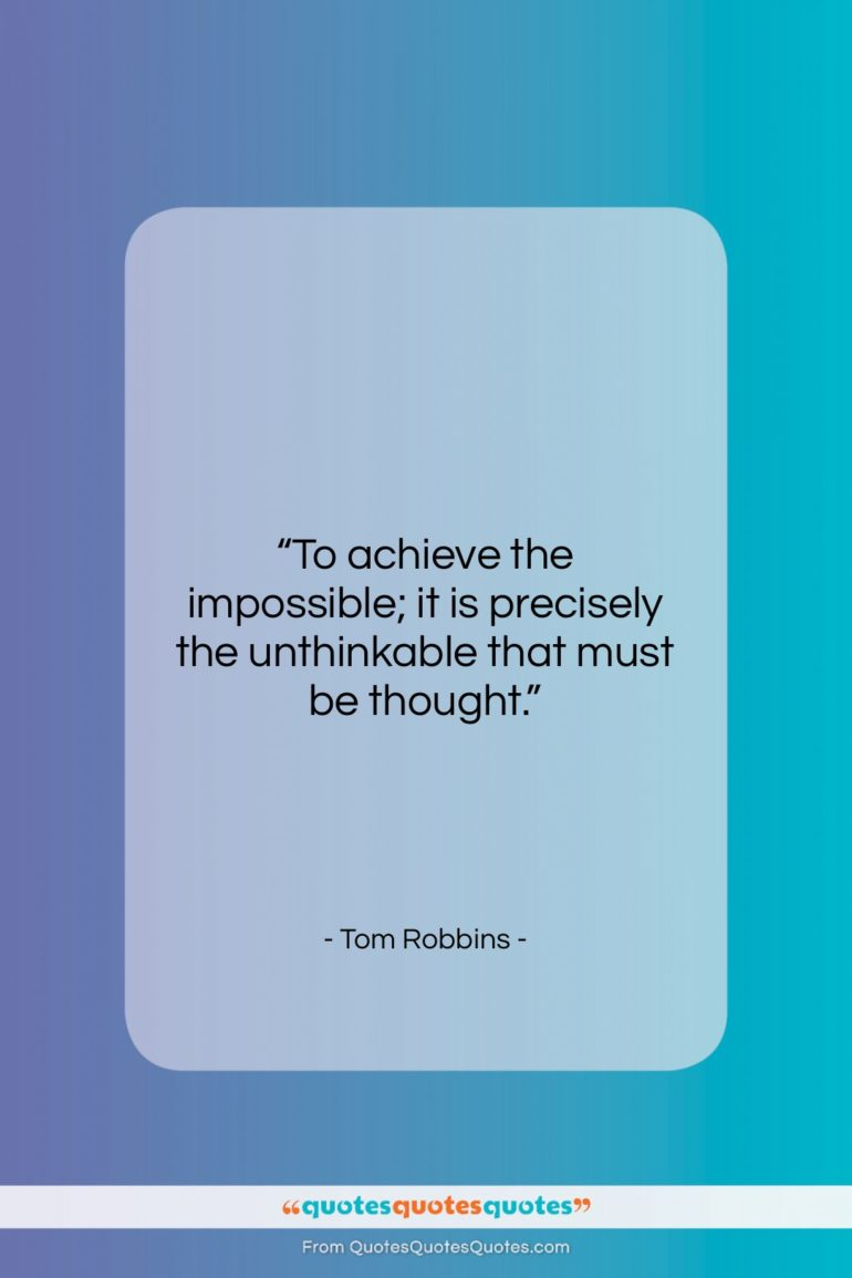 """Tom Robbins quote: """"To achieve the impossible; it is precisely…""""- at QuotesQuotesQuotes.com"""
