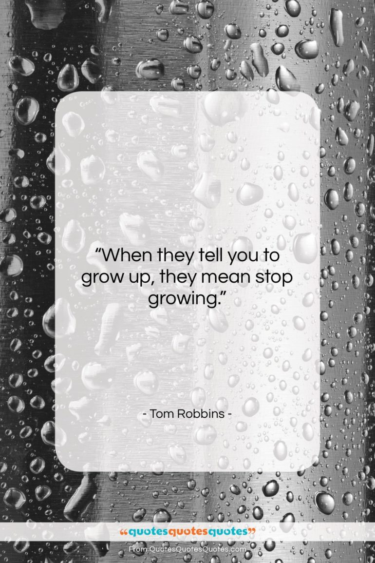 """Tom Robbins quote: """"When they tell you to grow up,…""""- at QuotesQuotesQuotes.com"""