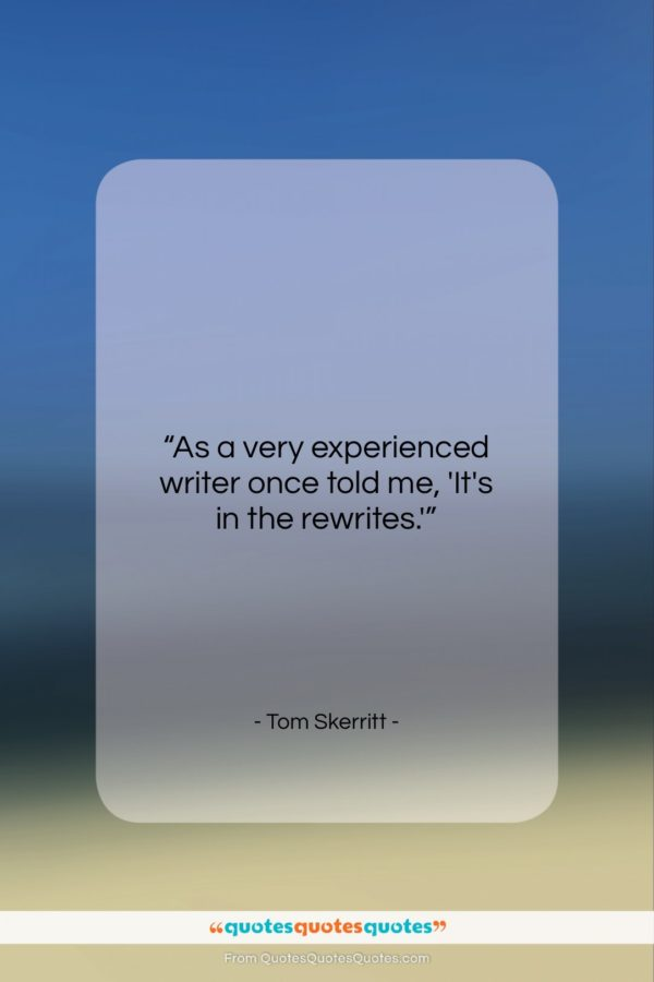 "Tom Skerritt quote: ""As a very experienced writer once told…""- at QuotesQuotesQuotes.com"