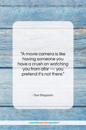"""Tom Stoppard quote: """"A movie camera is like having someone…""""- at QuotesQuotesQuotes.com"""