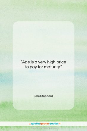 """Tom Stoppard quote: """"Age is a very high price to…""""- at QuotesQuotesQuotes.com"""