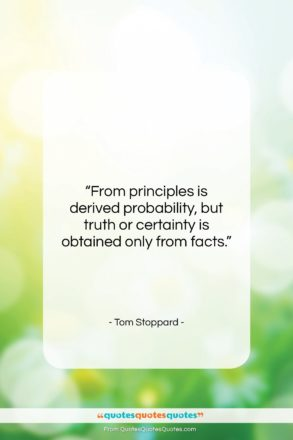 """Tom Stoppard quote: """"From principles is derived probability, but truth…""""- at QuotesQuotesQuotes.com"""