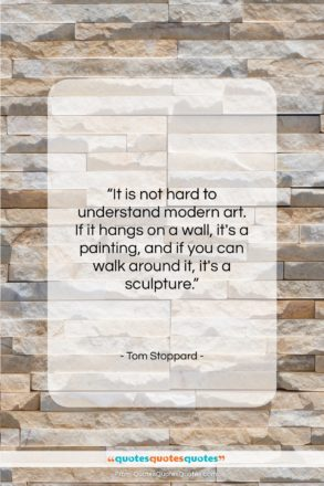 """Tom Stoppard quote: """"It is not hard to understand modern…""""- at QuotesQuotesQuotes.com"""
