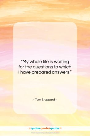"""Tom Stoppard quote: """"My whole life is waiting for the…""""- at QuotesQuotesQuotes.com"""