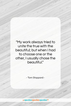 """Tom Stoppard quote: """"My work always tried to unite the…""""- at QuotesQuotesQuotes.com"""