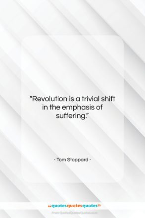 """Tom Stoppard quote: """"Revolution is a trivial shift in the…""""- at QuotesQuotesQuotes.com"""