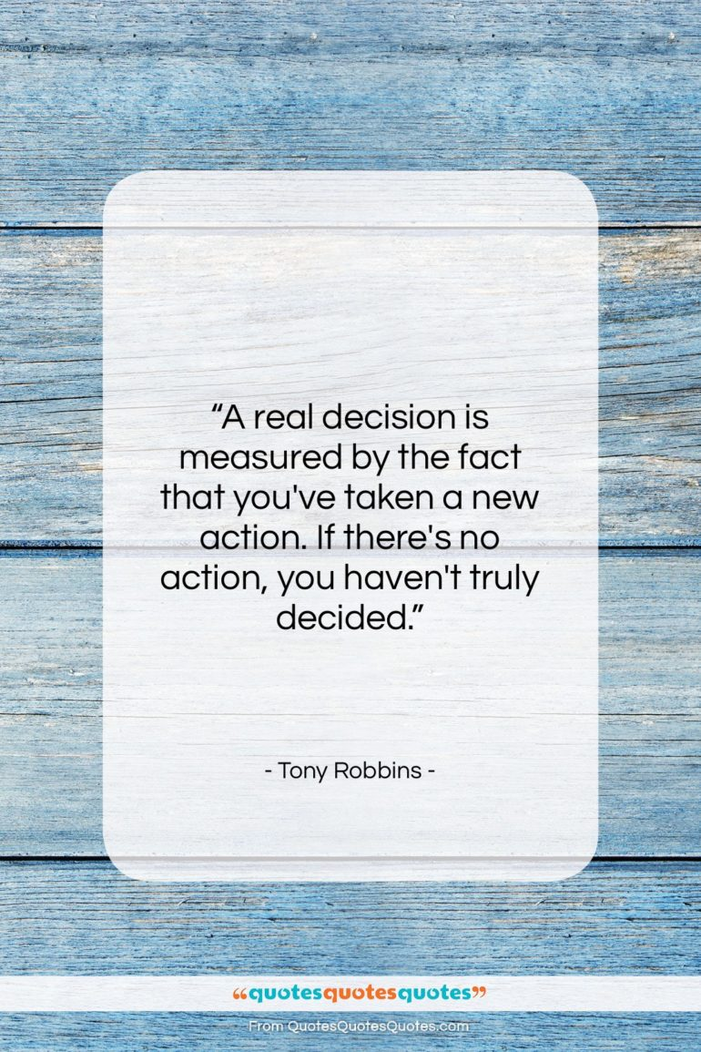 "Tony Robbins quote: ""A real decision is measured by the…""- at QuotesQuotesQuotes.com"