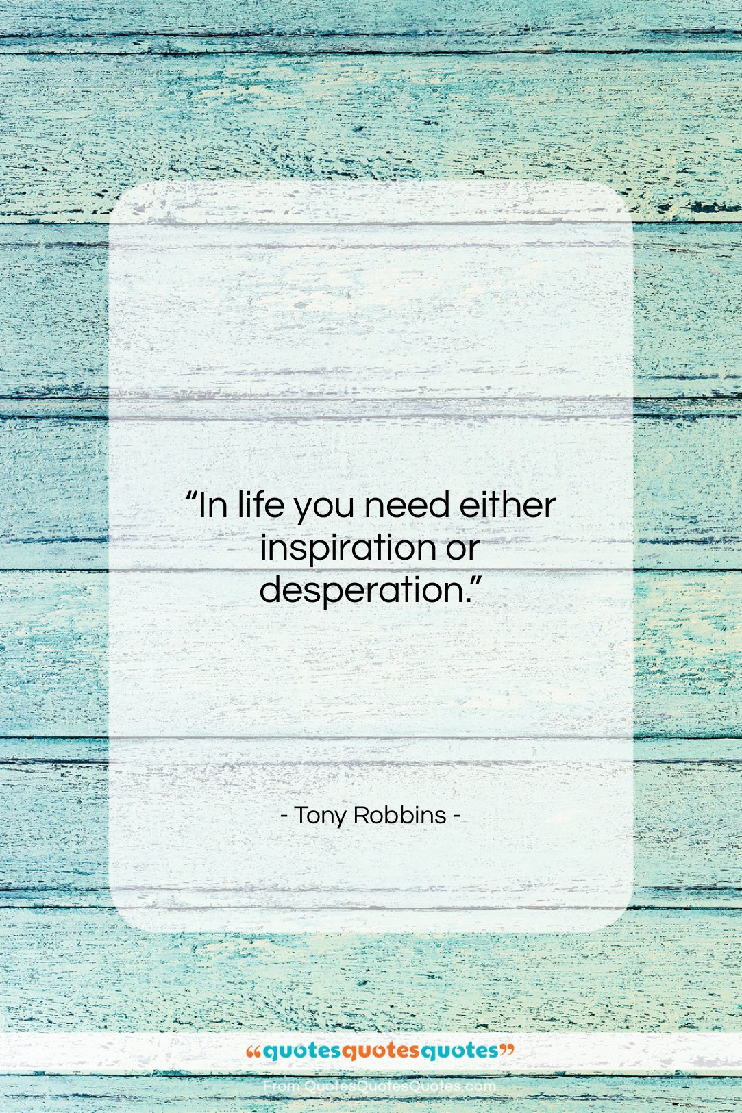 """Tony Robbins quote: """"In life you need either inspiration or…""""- at QuotesQuotesQuotes.com"""