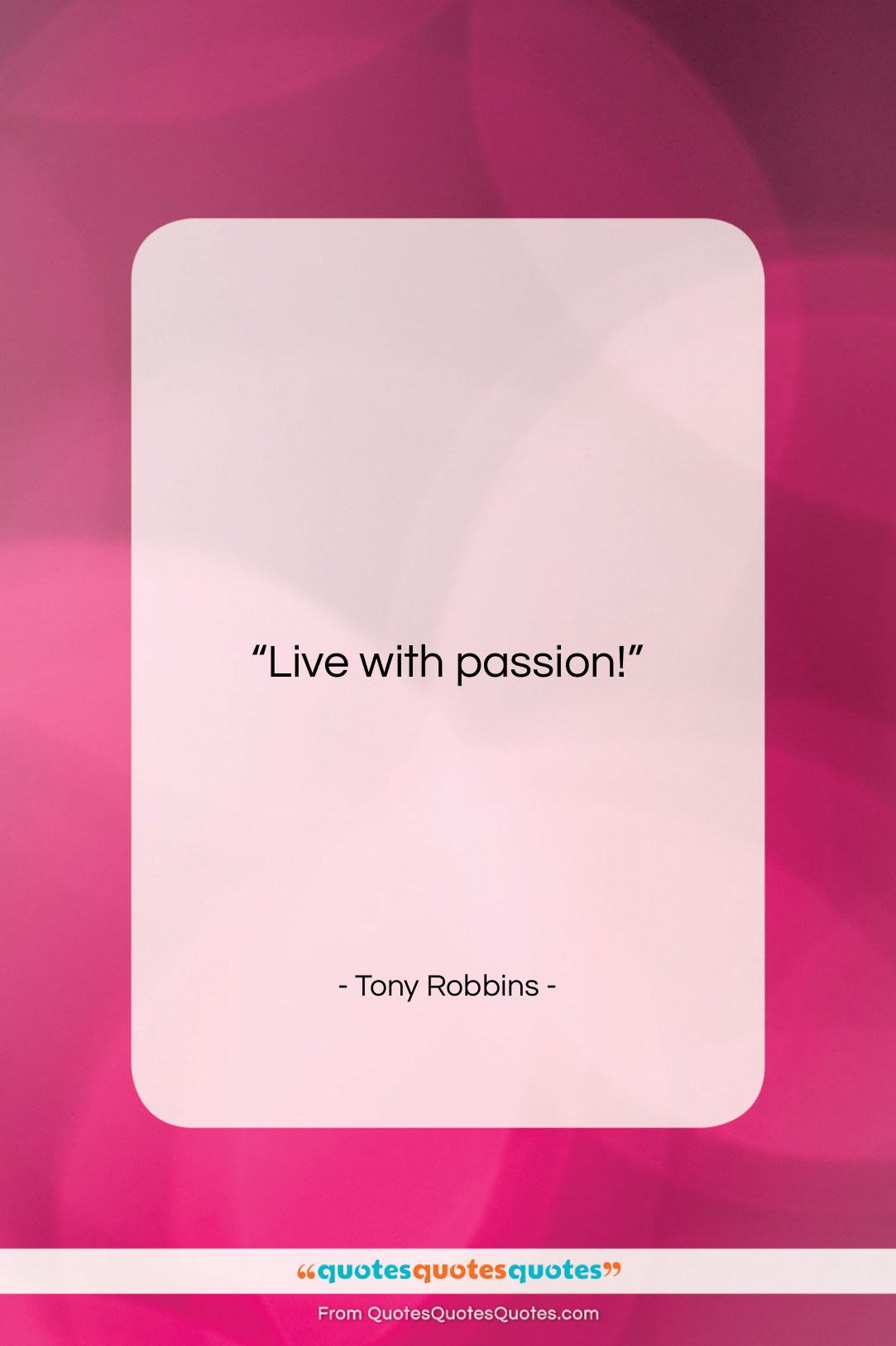 """Tony Robbins quote: """"Live with passion!…""""- at QuotesQuotesQuotes.com"""