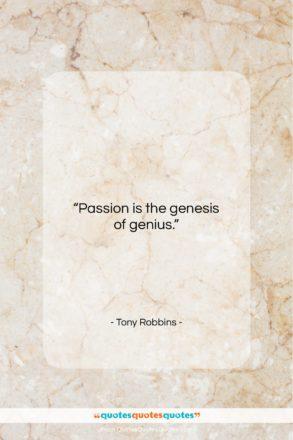 "Tony Robbins quote: ""Passion is the genesis of genius…""- at QuotesQuotesQuotes.com"