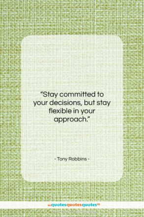"""Tony Robbins quote: """"Stay committed to your decisions, but stay…""""- at QuotesQuotesQuotes.com"""
