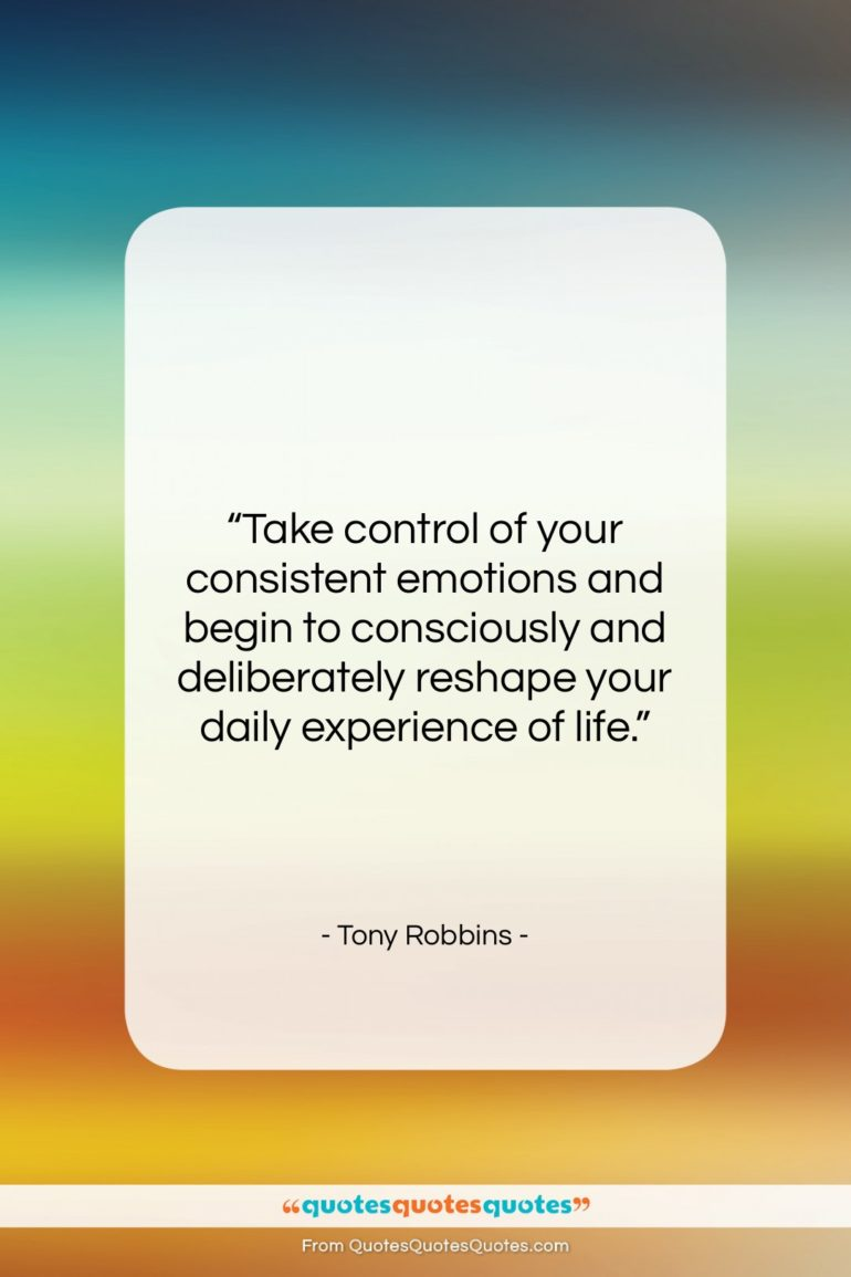 """Tony Robbins quote: """"Take control of your consistent emotions and…""""- at QuotesQuotesQuotes.com"""