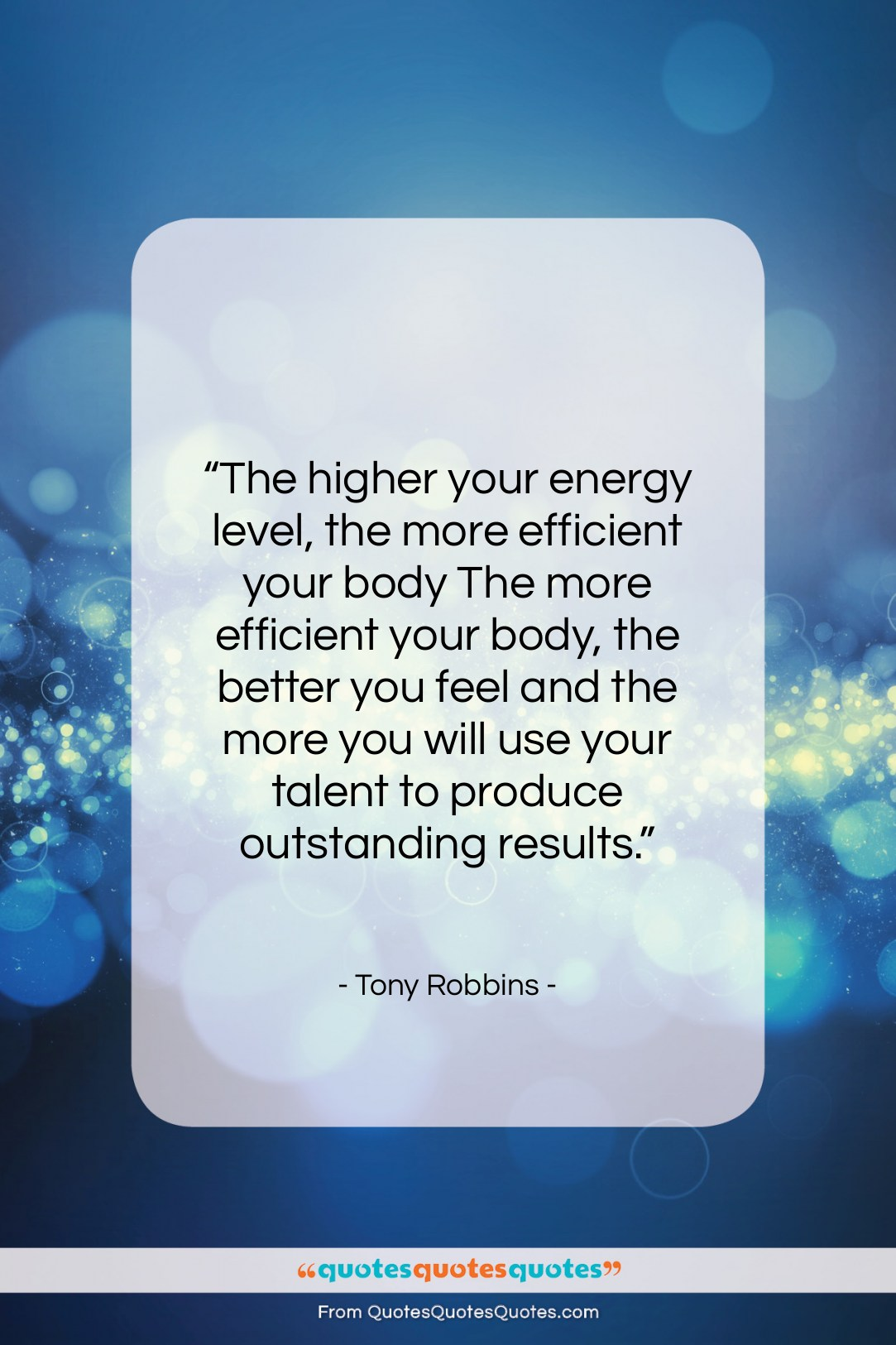 """Tony Robbins quote: """"The higher your energy level, the more…""""- at QuotesQuotesQuotes.com"""