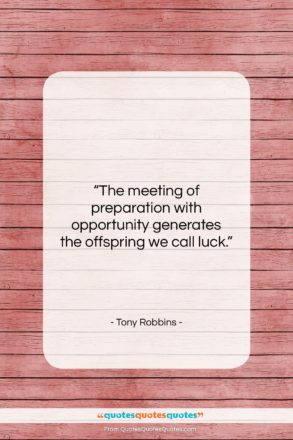 """Tony Robbins quote: """"The meeting of preparation with opportunity generates…""""- at QuotesQuotesQuotes.com"""