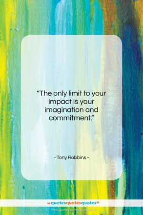 """Tony Robbins quote: """"The only limit to your impact is…""""- at QuotesQuotesQuotes.com"""