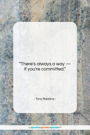 """Tony Robbins quote: """"There's always a way — if you're…""""- at QuotesQuotesQuotes.com"""