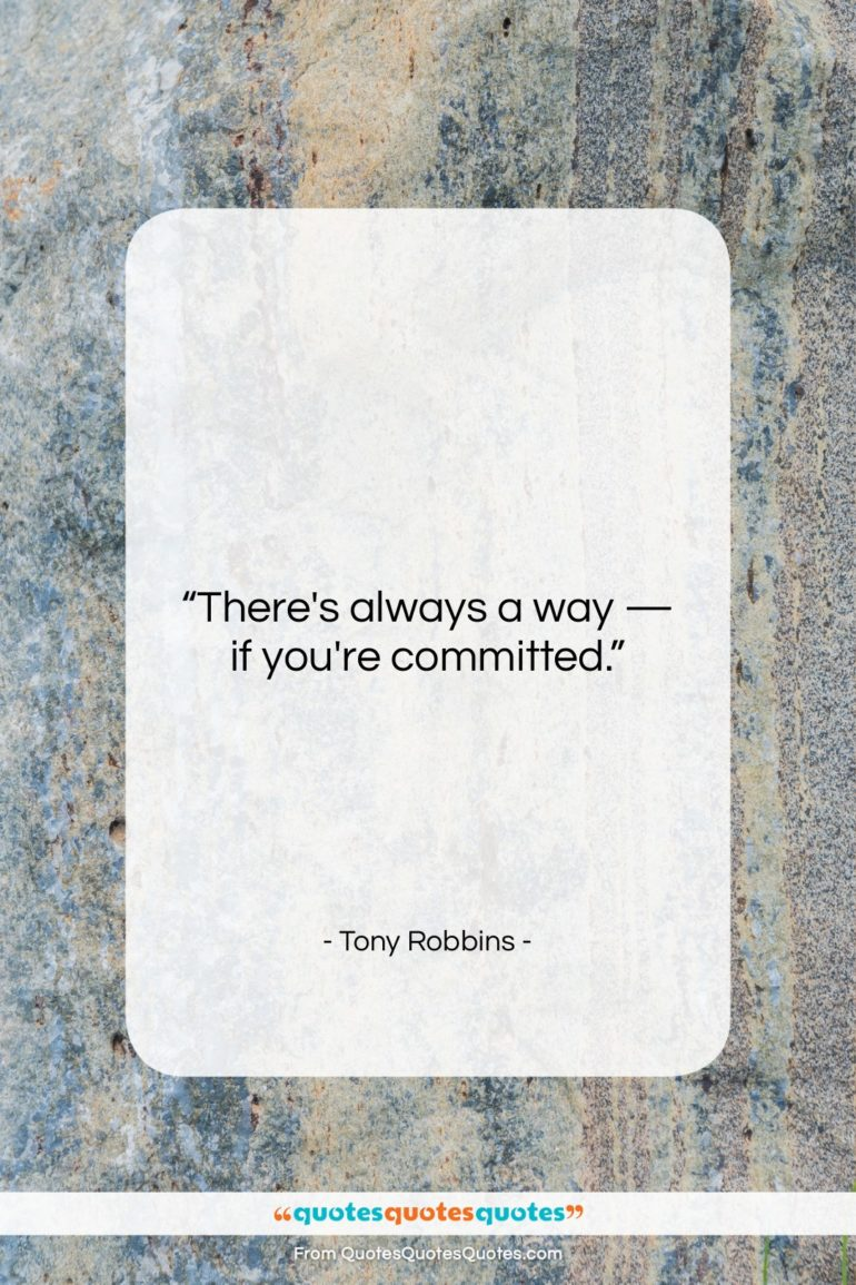 "Tony Robbins quote: ""There's always a way — if you're…""- at QuotesQuotesQuotes.com"