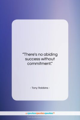 """Tony Robbins quote: """"There's no abiding success without commitment….""""- at QuotesQuotesQuotes.com"""