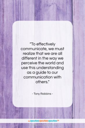 """Tony Robbins quote: """"To effectively communicate, we must realize that…""""- at QuotesQuotesQuotes.com"""