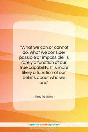 """Tony Robbins quote: """"What we can or cannot do, what…""""- at QuotesQuotesQuotes.com"""