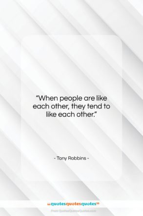"""Tony Robbins quote: """"When people are like each other, they…""""- at QuotesQuotesQuotes.com"""