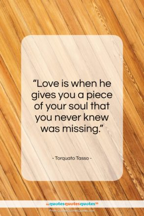 "Torquato Tasso quote: ""Love is when he gives you a…""- at QuotesQuotesQuotes.com"