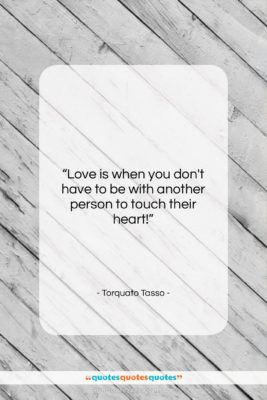 """Torquato Tasso quote: """"Love is when you don't have to…""""- at QuotesQuotesQuotes.com"""