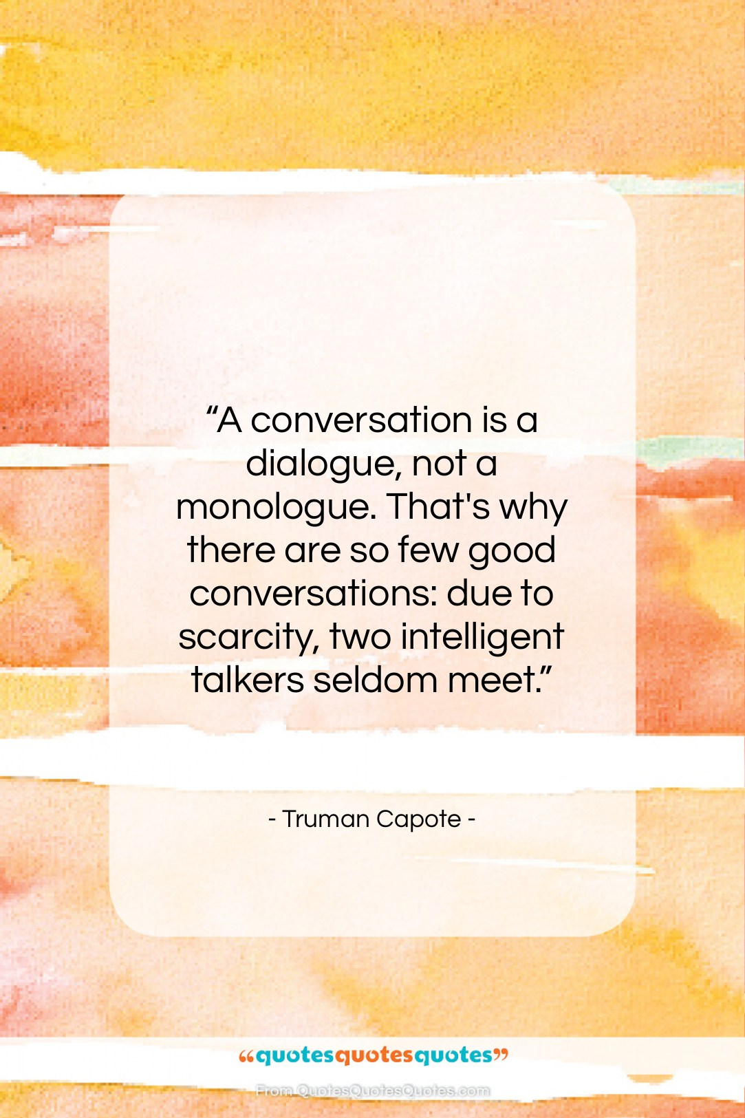"""Truman Capote quote: """"A conversation is a dialogue, not a…""""- at QuotesQuotesQuotes.com"""