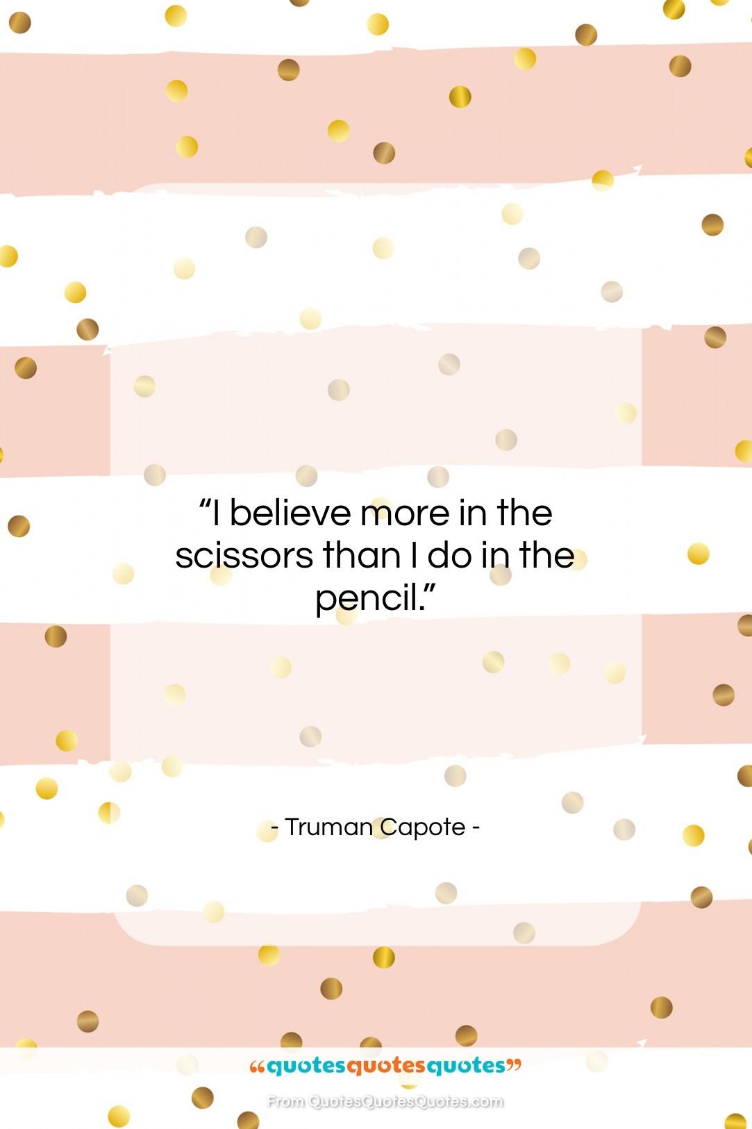 "Truman Capote quote: ""I believe more in the scissors than…""- at QuotesQuotesQuotes.com"