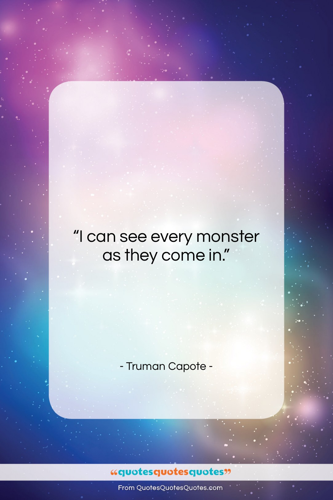 """Truman Capote quote: """"I can see every monster as they…""""- at QuotesQuotesQuotes.com"""