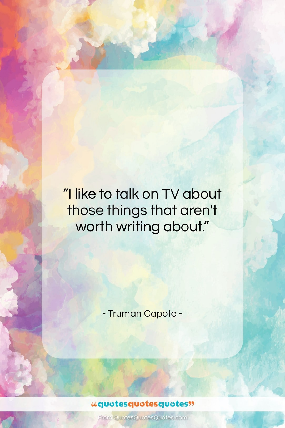 """Truman Capote quote: """"I like to talk on TV about…""""- at QuotesQuotesQuotes.com"""