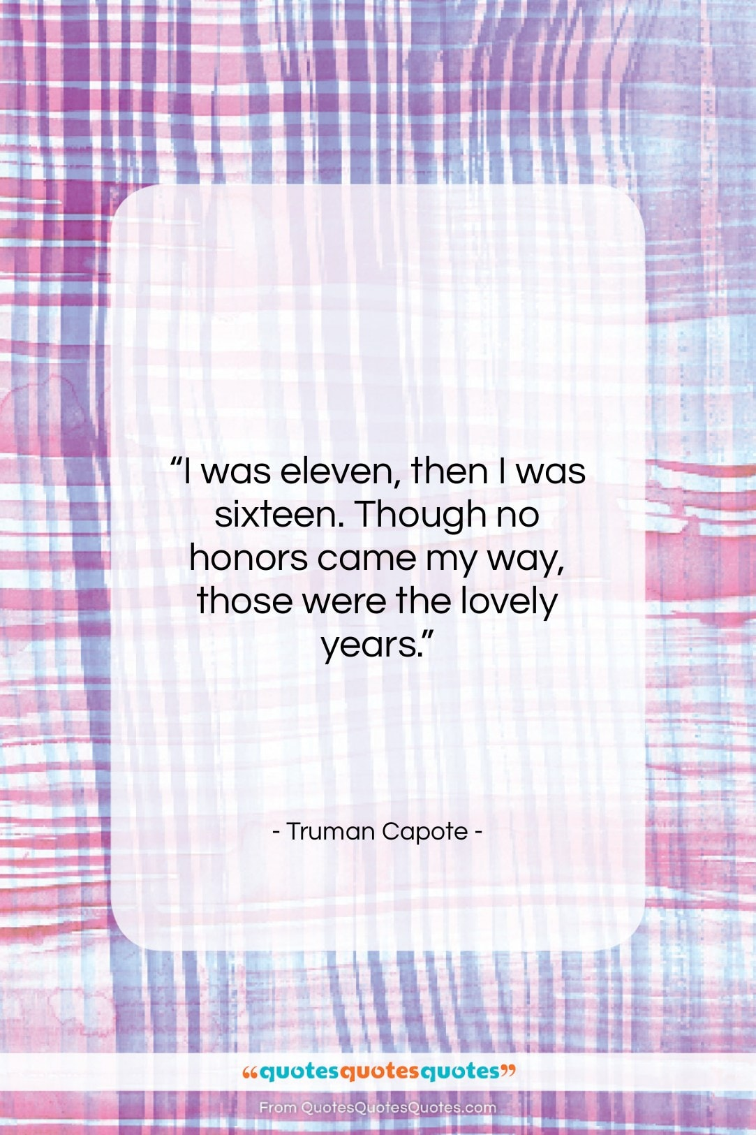 """Truman Capote quote: """"I was eleven, then I was sixteen….""""- at QuotesQuotesQuotes.com"""