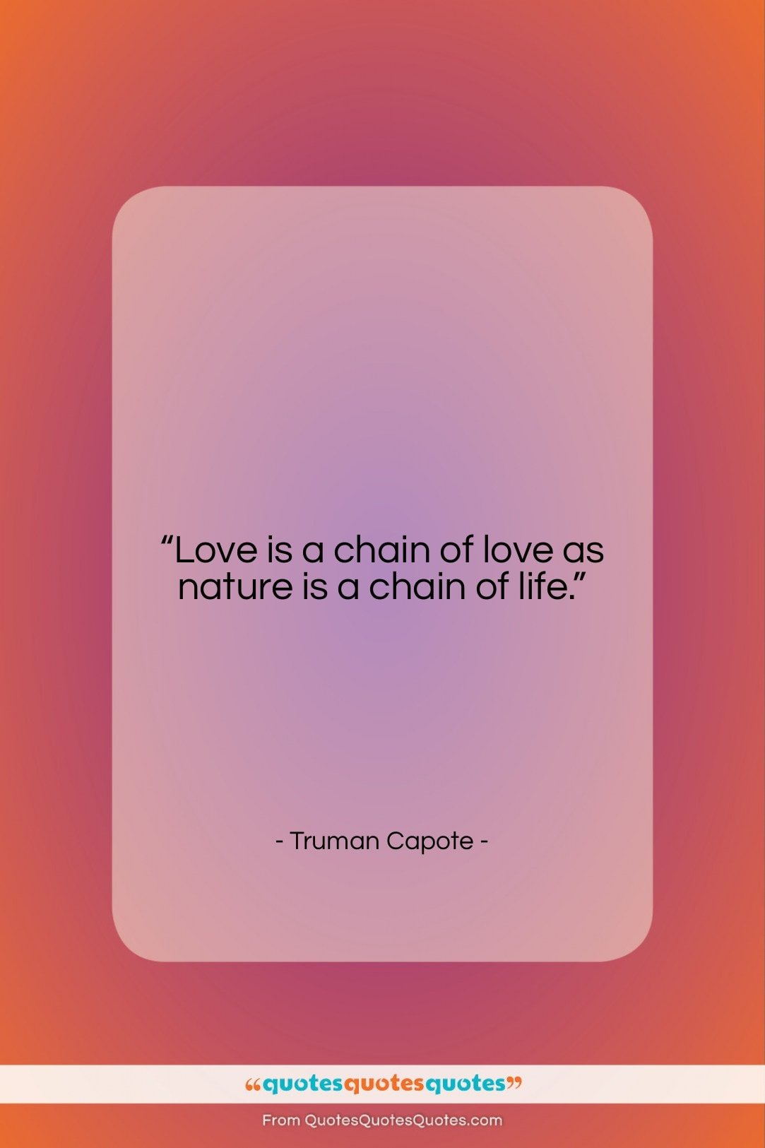 """Truman Capote quote: """"Love is a chain of love as…""""- at QuotesQuotesQuotes.com"""