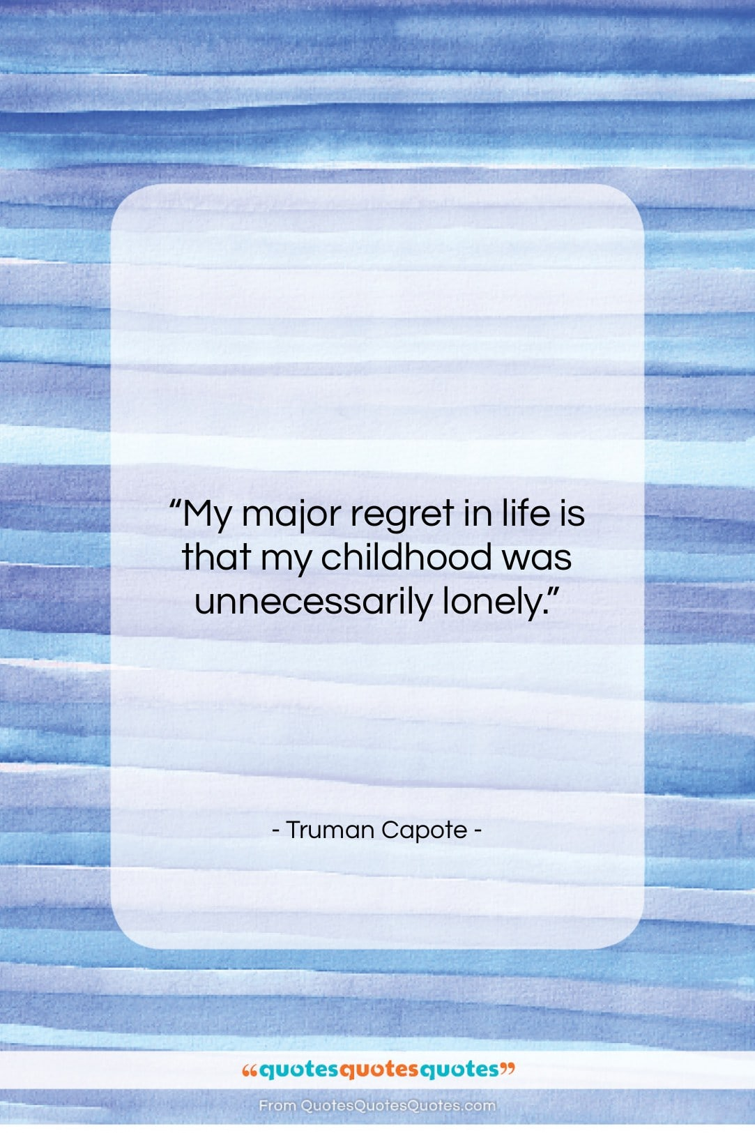 """Truman Capote quote: """"My major regret in life is that…""""- at QuotesQuotesQuotes.com"""