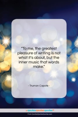 """Truman Capote quote: """"To me, the greatest pleasure of writing…""""- at QuotesQuotesQuotes.com"""