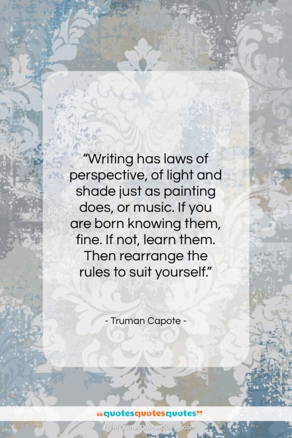 """Truman Capote quote: """"Writing has laws of perspective, of light…""""- at QuotesQuotesQuotes.com"""