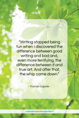 """Truman Capote quote: """"Writing stopped being fun when I discovered…""""- at QuotesQuotesQuotes.com"""