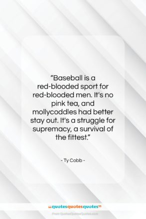 """Ty Cobb quote: """"Baseball is a red-blooded sport for red-blooded…""""- at QuotesQuotesQuotes.com"""