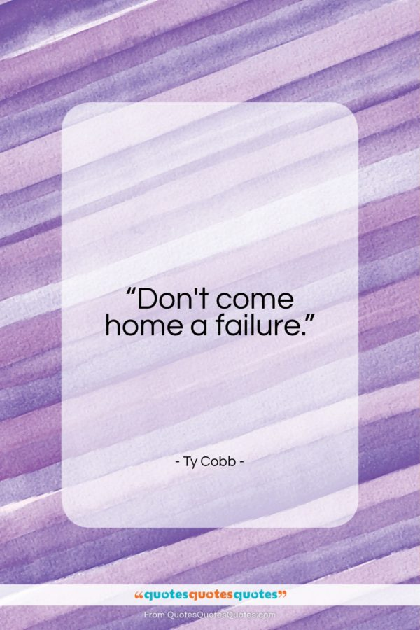 """Ty Cobb quote: """"Don't come home a failure…""""- at QuotesQuotesQuotes.com"""