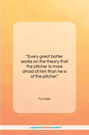 """Ty Cobb quote: """"Every great batter works on the theory…""""- at QuotesQuotesQuotes.com"""