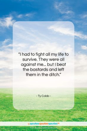 """Ty Cobb quote: """"I had to fight all my life…""""- at QuotesQuotesQuotes.com"""