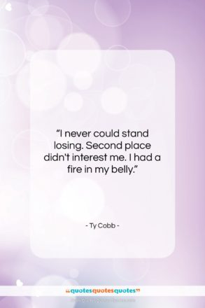 """Ty Cobb quote: """"I never could stand losing. Second place…""""- at QuotesQuotesQuotes.com"""