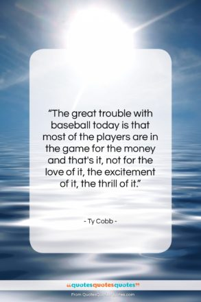 """Ty Cobb quote: """"The great trouble with baseball today is…""""- at QuotesQuotesQuotes.com"""