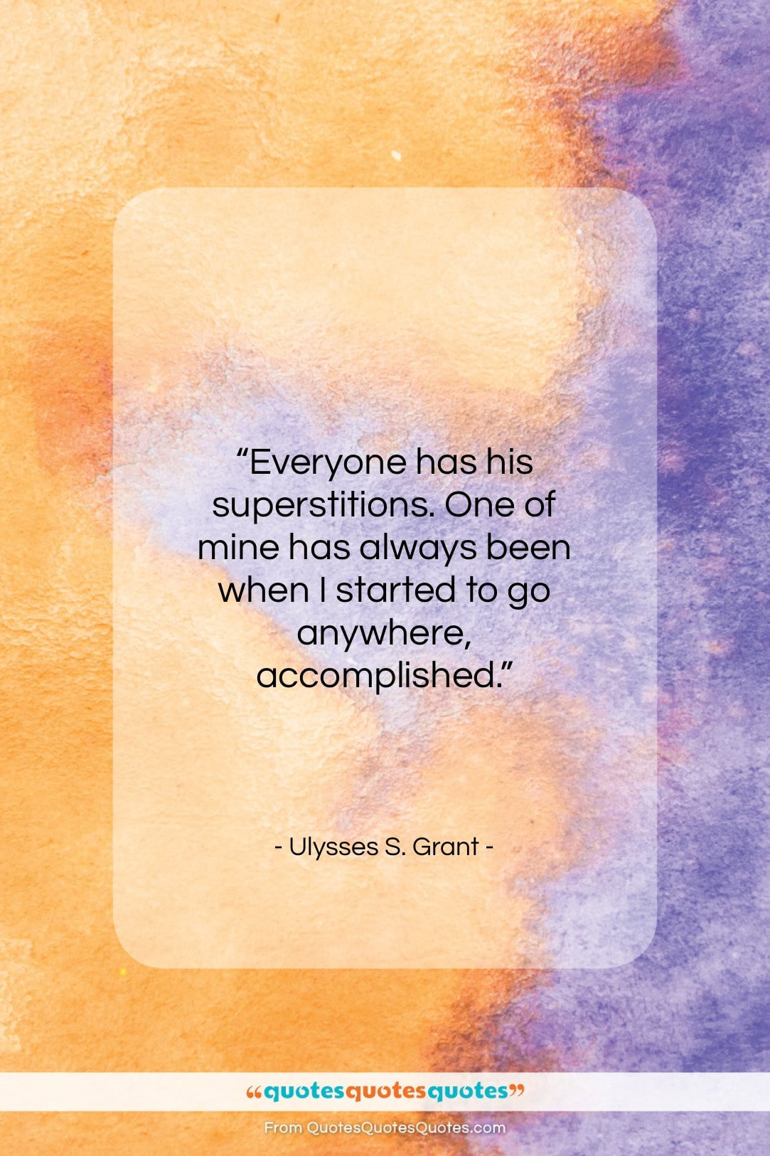 """Ulysses S. Grant quote: """"Everyone has his superstitions. One of mine…""""- at QuotesQuotesQuotes.com"""