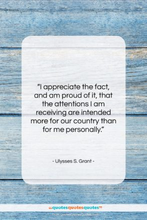 """Ulysses S. Grant quote: """"I appreciate the fact, and am proud…""""- at QuotesQuotesQuotes.com"""